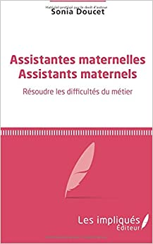 Book Assistantes maternelles Assistants maternels: Résoudre les difficultés du métier