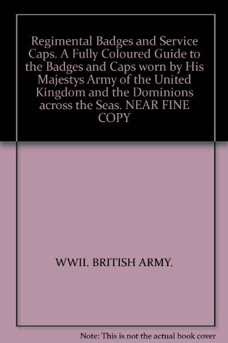 Regimental Badges and Service Caps. A Fully Coloured Guide to the Badges and Caps worn by His Majesty