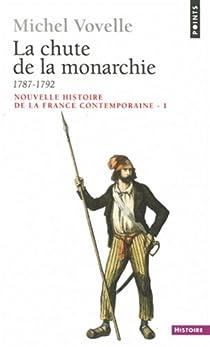 Nouvelle histoire de la France contemporaine (1) La chute de la monarchie, 1787-1792 par Vovelle