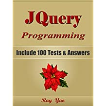JQUERY Programming, For Beginners, Learn Coding Fast! Include 100 Tests & Answers, Crash Course, QuickStart Guide and Tutorial Book with Program Interview. In Easy Steps! An Ultimate Beginner's Guide