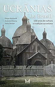 Ucrânias do Brasil: 130 anos de cultura e tradição ucraniana