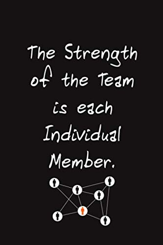 The Strength of the Team is each Individual Member.: Lined Blank Notebook Journal Gift for Team, New Employee, Great Gifts For Coworkers, Employees, And Staff Members