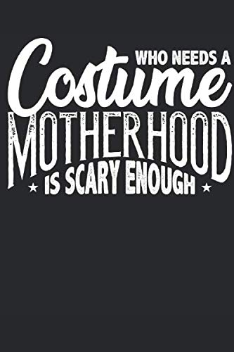 Need Ideas For Halloween Costume (Halloween planner. Who needs a costume? Motherhood is scary enough: 6 x 9 dot grid. 120 pages. Notebook Sketchbook)