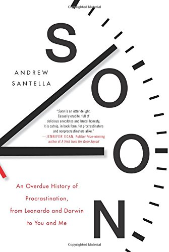 Soon: An Overdue History of Procrastination, from Leonardo and Darwin to You and Me