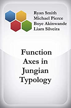 Function Axes in Jungian Typology by [Smith, Ryan, Pierce, Michael, Akinwande, Boye, Silveira, Liam]