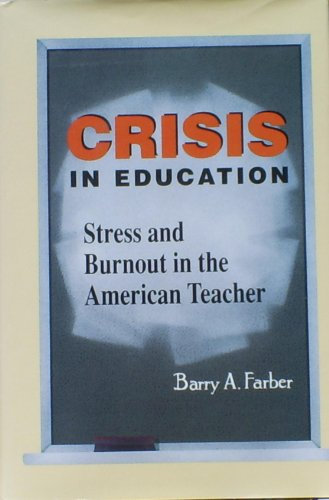 (Crisis in Education: Stress and Burnout in the American Teacher (The Jossey-Bass Education)