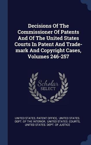 Read Online Decisions Of The Commissioner Of Patents And Of The United States Courts In Patent And Trade-mark And Copyright Cases, Volumes 246-257 PDF