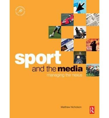 Read Online [(Sport and the Media: Managing the Nexus)] [Author: Matthew Nicholson] published on (December, 2006) ebook