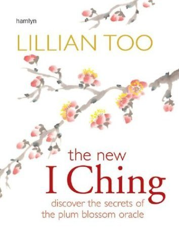 2006 Oracle - New I Ching: Discover the Secrets of the Plum Blossom Oracle by Lillian Too (2006-07-01)