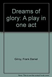 Dreams of glory: A play in one act [Paperback] by Gilroy, Frank Daniel