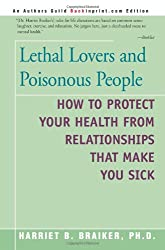 Lethal Lovers and Poisonous People: How to Protect Your Health from Relationships That Make You Sick