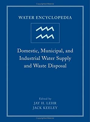 Water Encyclopedia, Domestic, Municipal, and Industrial Water Supply and Waste Disposal (Volume 1)