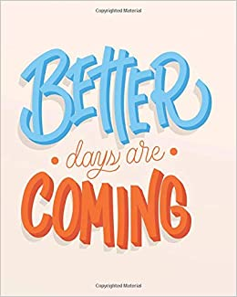 Better Days Are Coming Inspirational Journal Notebook Lined 8 X