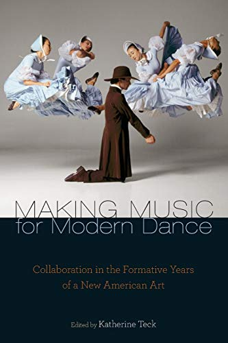 Making Music for Modern Dance: Collaboration in the Formative Years of a New American Art (Source Readings)