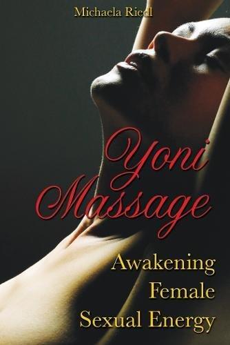 Yoni Massage: Awakening Female Sexual Energy