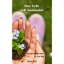 How To Be Self-Sustainable: Everything You Need To Live Well