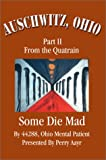Auschwitz, Ohio:Part II from the Quatrain Some Die Mad, Ohio Ment Presented by Perry Aayr, 0595743137
