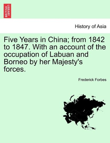 Download Five Years in China; from 1842 to 1847. With an account of the occupation of Labuan and Borneo by her Majesty's forces. ebook