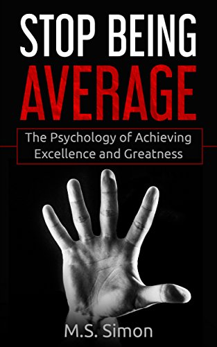 Stop Being Average: The Psychology Of Achieving Excellence And
