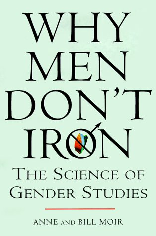 Why Men Don't Iron: The Fascinating and Unalterable Differences Between Men - Iron Why