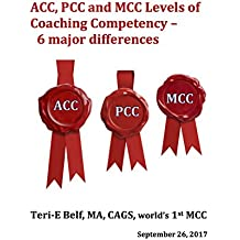 ACC, PCC and MCC levels of Coaching Competency- Six Major Differences (English Edition)