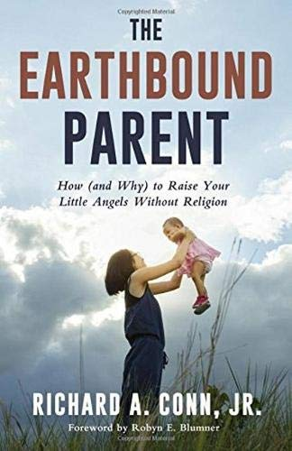 [Ebook] The Earthbound Parent: How (and Why) to Raise Your Little Angels Without Religion<br />D.O.C
