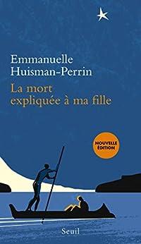 La mort expliquée à ma fille (EXPLIQUE A...) (French Edition) by [Huisman-perrin, Emmanuelle]