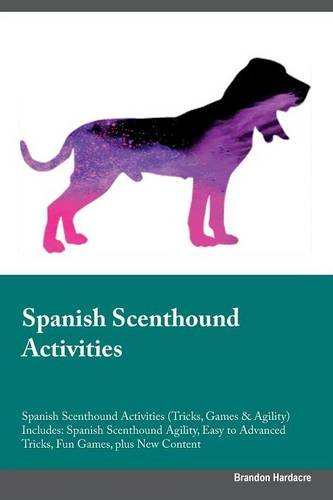 Download Spanish Scenthound Activities Spanish Scenthound Activities (Tricks, Games & Agility) Includes: Spanish Scenthound Agility, Easy to Advanced Tricks, Fun Games, plus New Content PDF