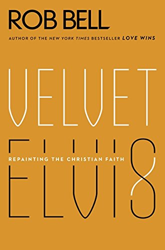 Velvet Elvis: Repainting the Christian Faith (Rob Bell Love Wins)