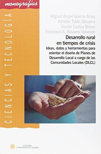 Descargar Libro Desarrollo Rural En Tiempos De Crisis: Ideas, Datos Y Herramientas Para Orientar El Diseño De Planes De Desarrollo Local A Cargo De Las Comunidades Locales Miguel Ángel García Arias