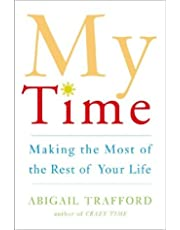 My Time: Making The Most Of The Rest Of Your Life