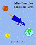Miss Bumples Lands on Earth, Jennifer E. Sheehan, 0970095260