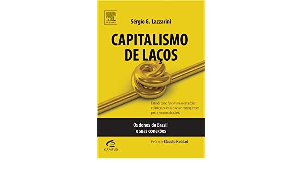 Capitalismo de Laços (Em Portuguese do Brasil): Sergio G. Lazzarini: 9788535242430: Amazon.com: Books