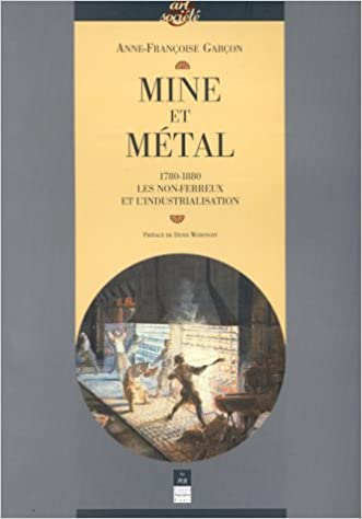 Livre Mine et métal : 1780-1880, les non-ferreux et l'industrialisation pdf