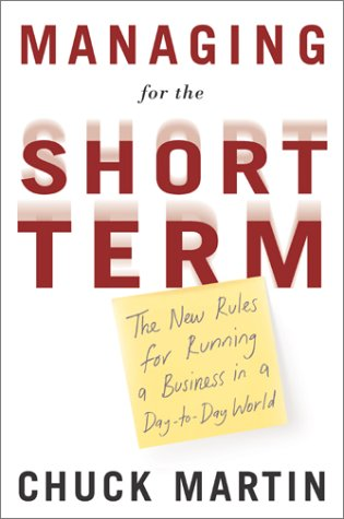 Managing for the Short Term: The New Rules for Running a Business in a Day-to-Day World (Running New Rules)