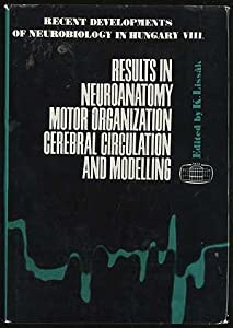 Hardcover Results in Neuroanatomy, Motor Organization, Cerebral Circulation and Modelling Vol. 8 : Recent Developments of Neurobiology in Hungary Book