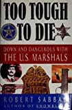 Too Tough to Die: Down and Dangerous with the U.S. Marshals