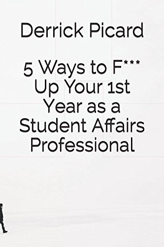Download 5 Ways to F*** Up Your 1st Year as a Student Affairs Professional PDF