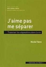 J'aime pas me séparer par Nicole Fabre (II)