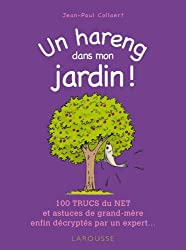 Un hareng dans mon jardin !: 100 trucs du net et astuces de grand-mère enfin décryptés par un expert ...