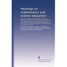 Hearings on mathematics and science education: Joint hearings before the Subcommit...