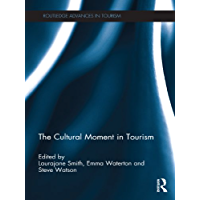 The Cultural Moment in Tourism (Advances in Tourism Book 26)