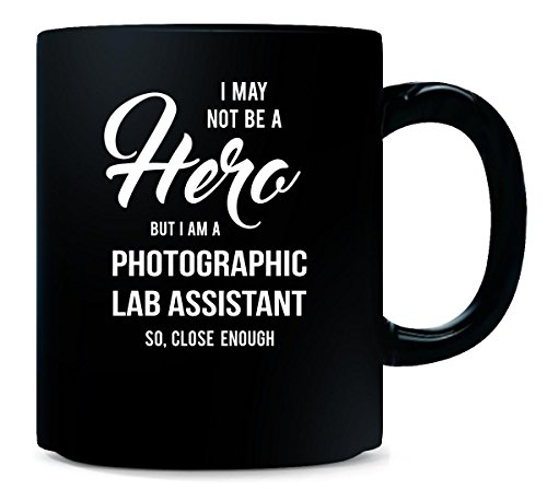 I May Not Be A Hero But I'm A Photographic Lab Assistant - ()