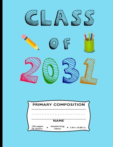 Class of 2031 Primary Composition: Kindergarten 1st and 2nd Grade Handwriting Tablet - Dotted Line - 150 pages 75 sheets - For Boys, Girls, ... in) - Back to School Supply Notebook Journal