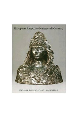 European Sculpture (European Sculpture of the Nineteenth Century (National Gallery of Art Systematic Catalogues))
