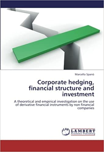 Book Corporate hedging, financial structure and investment: A theoretical and empirical investigation on the use of derivative financial instruments by non financial companies