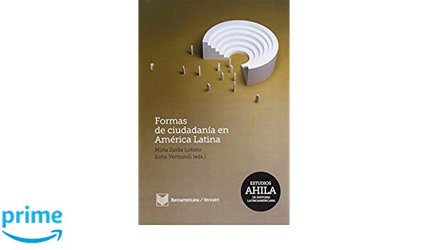 Formas de ciudadania en America Latina (Spanish Edition): Mirta Zaida Lobato: 9788484897743: Amazon.com: Books
