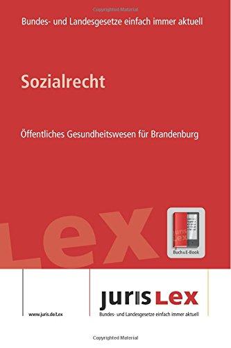 Read Online Sozialrecht Öffentliches Gesundheitswesen für Brandenburg, Rechtsstand 16.07.2018, Bundes- und Landesrecht einfach immer aktuell (juris Lex) (German Edition) pdf epub
