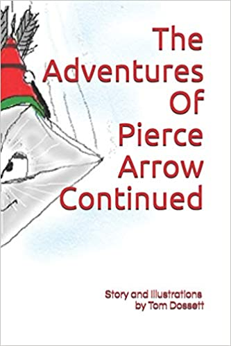 The Adventures Of Pierce Arrow Continued Tom Dossett 9781796782844