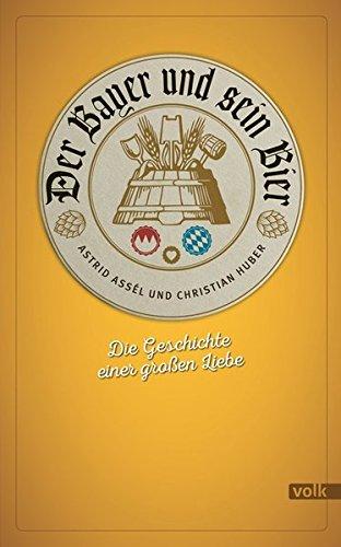 Der Bayer und sein Bier: Die Geschichte einer großen Liebe